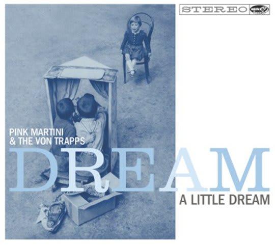 Dream a Little Dream: The Von Trapps & Pink Martini