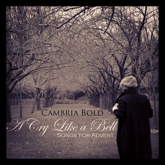 A Cry Like a Bell: Songs for Advent by Cambria Bold