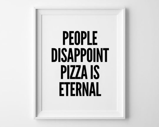 People disappoint, PIZZA is eternal from sinansaydik
