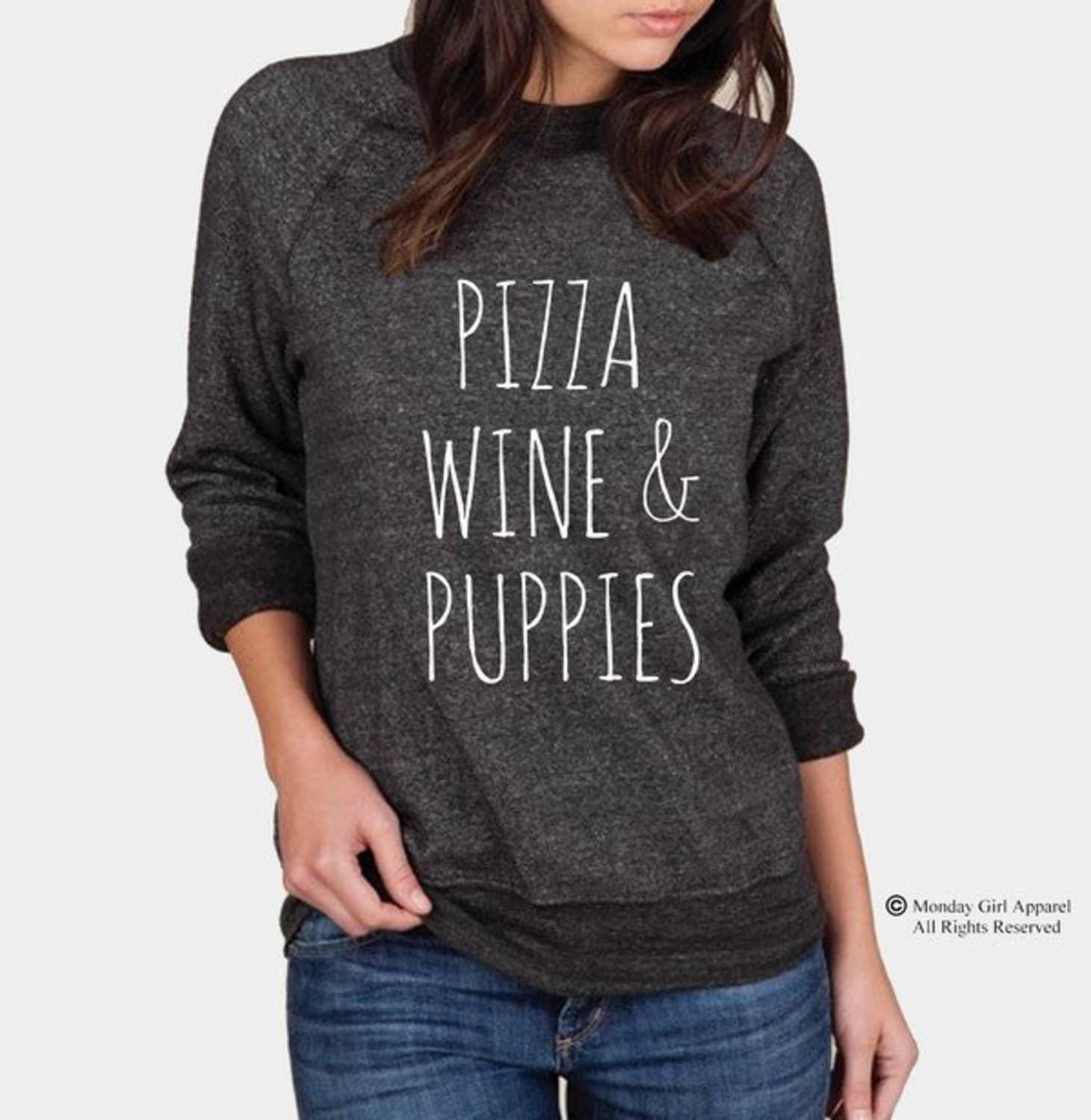 f3a967861 Pizza Wine and Puppies Champ Sweatshirt, $34 (Image credit:  MondayGirlApparel)