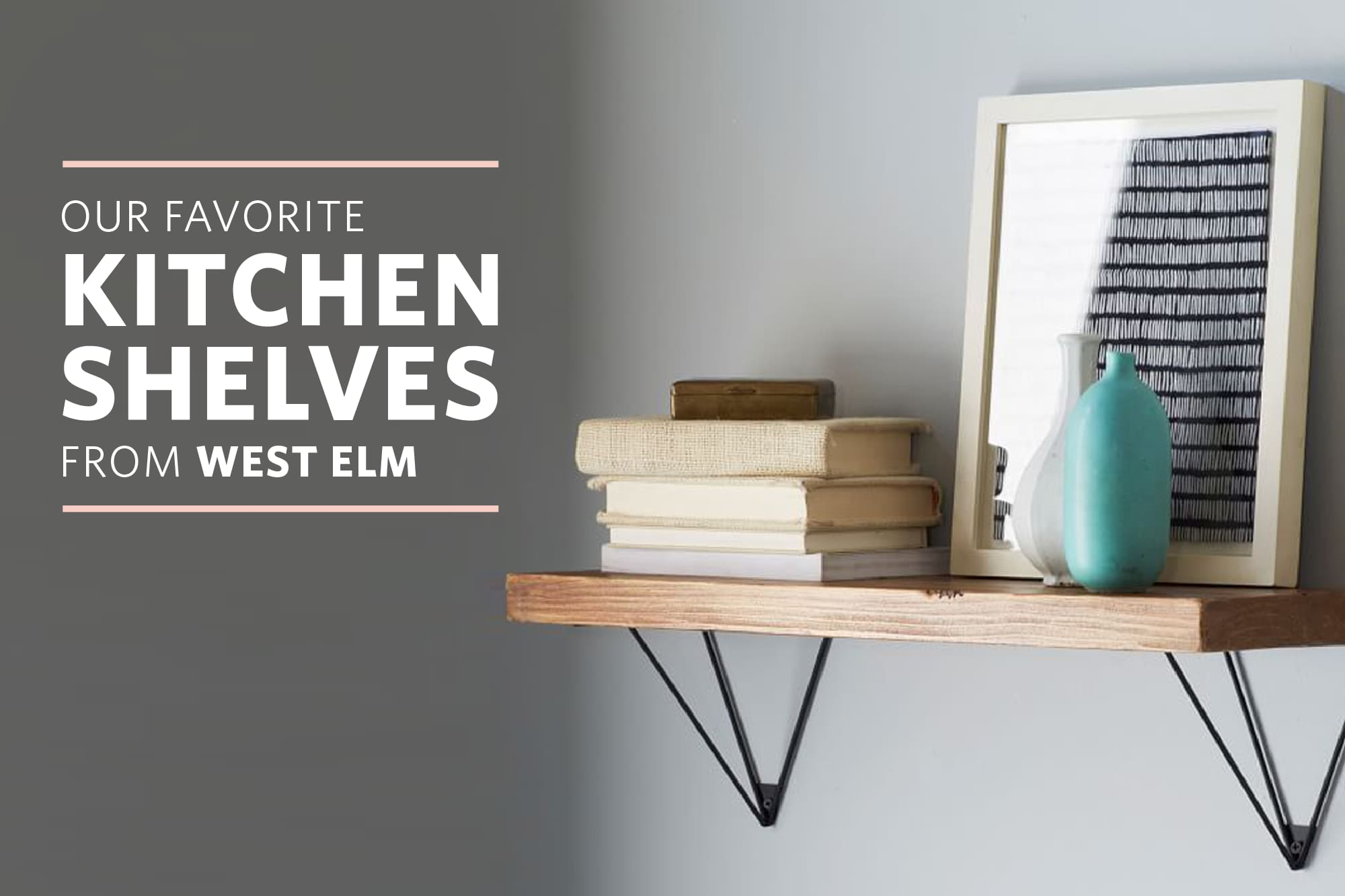 Our 5 Favorite Kitchen Shelves From West Elm Kitchn