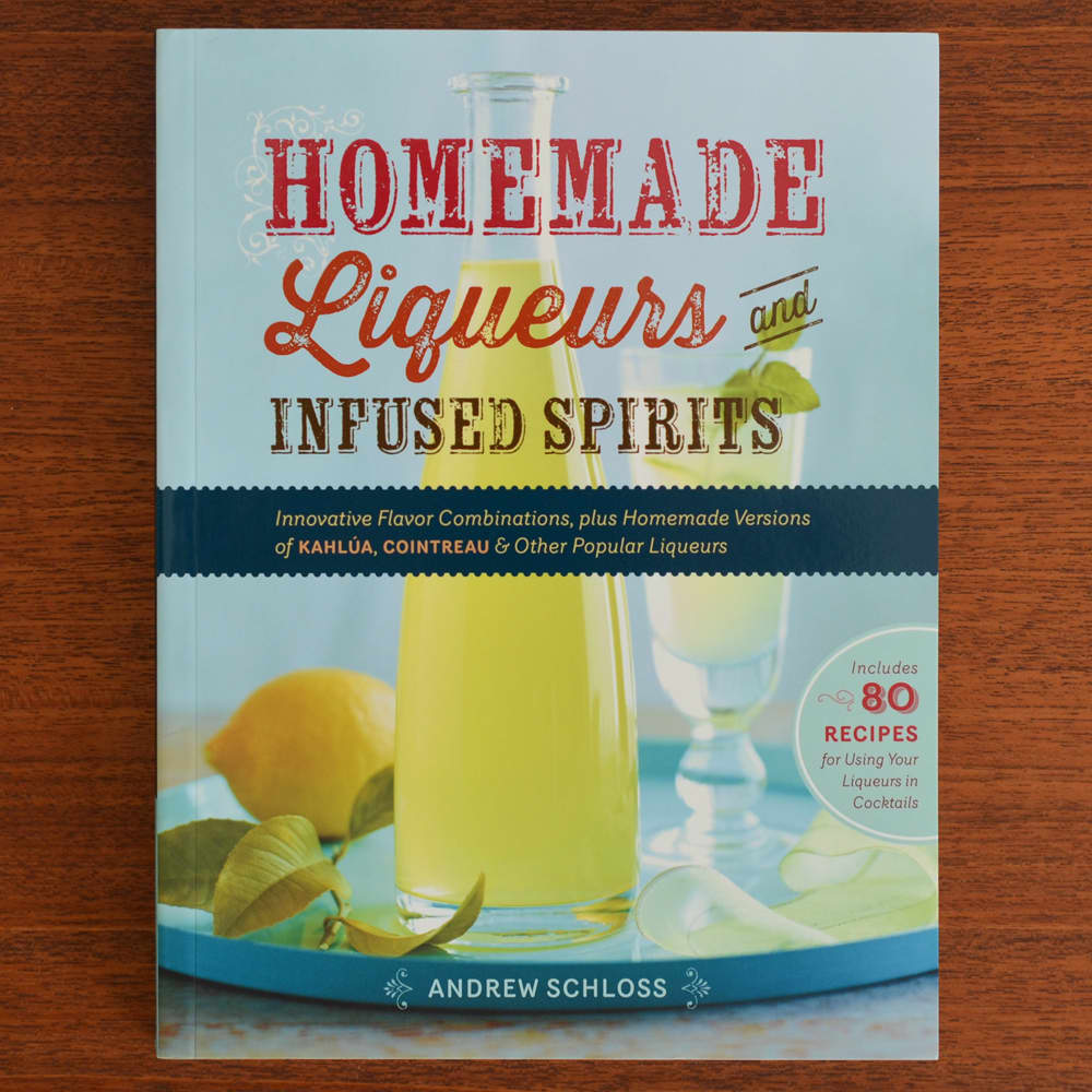 Homemade Liqueurs and Infused Spirits by Andrew Schloss: gallery image 1