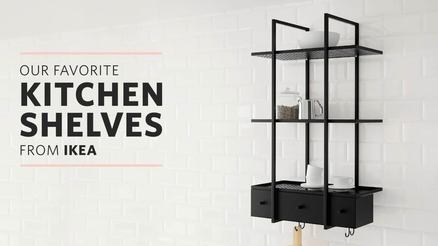 The Best IKEA Shelves For the Kitchen | Kitchn