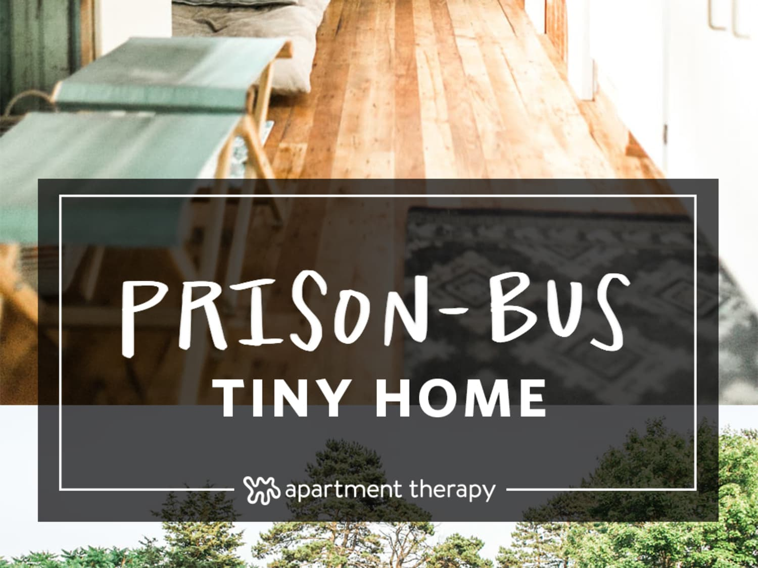 Tiny Home Prison Bus Tour | Apartment Therapy