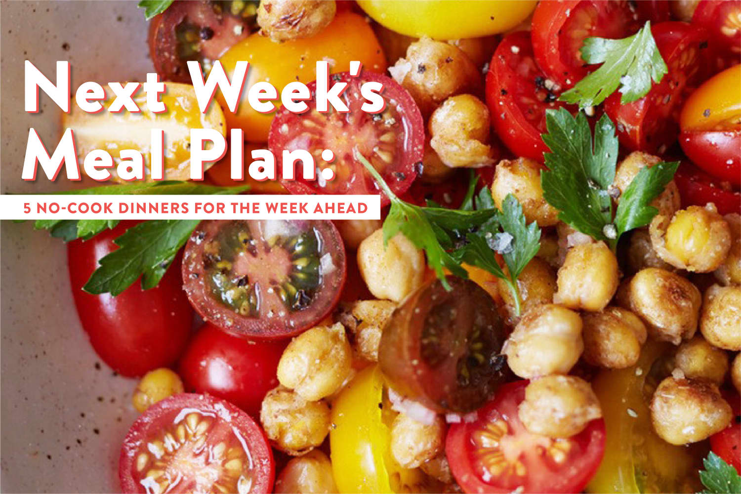 Next Week's Meal Plan: 5 No-Cook Dinners for the Week Ahead
