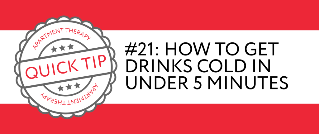 Quick Tip #21: How to Get Drinks Cold in Under 5 Minutes