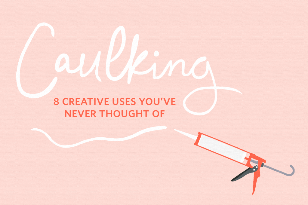 8 Creative Uses for Caulk You've Never Thought Of