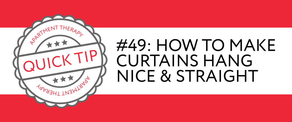 Quick Tip #49: How to Make Curtains Hang Nice & Straight