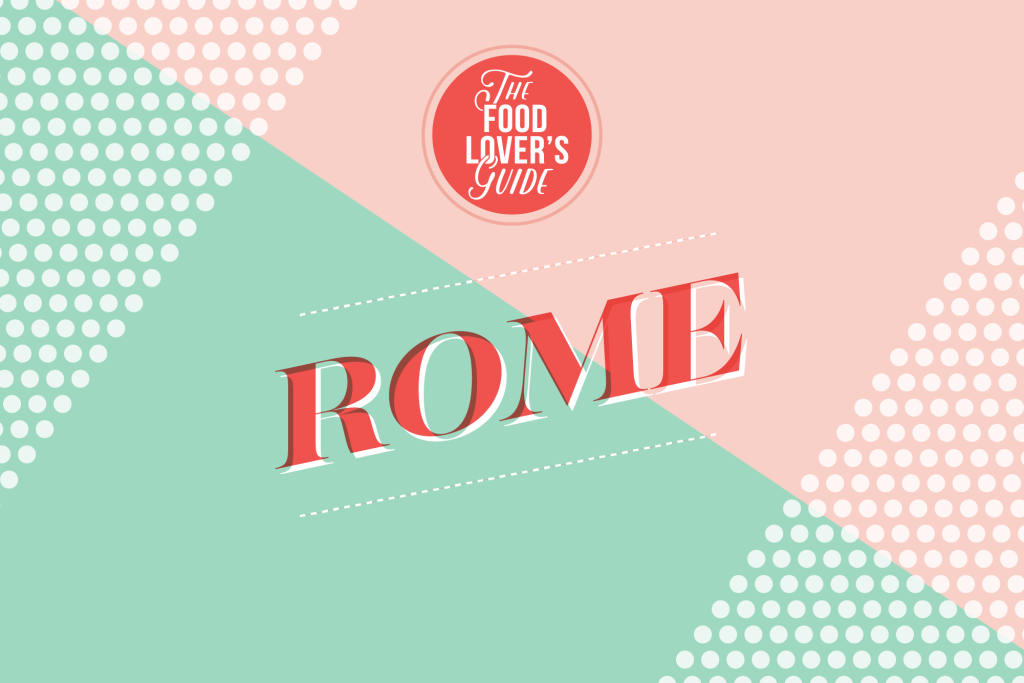 A Food-Lover's Guide to Rome